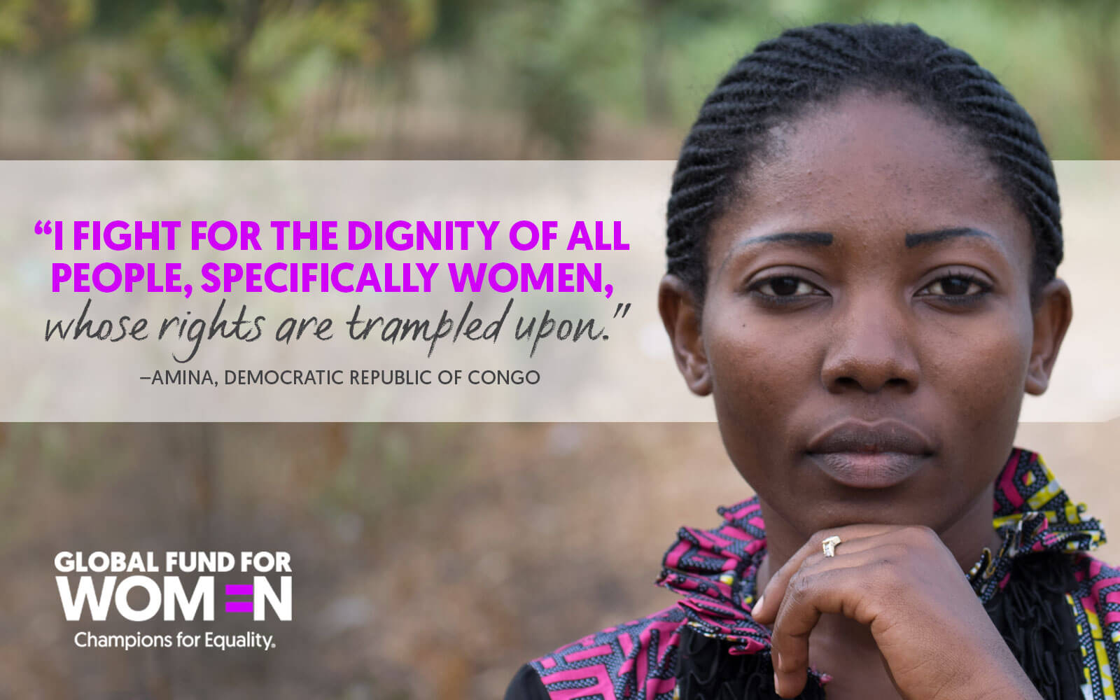 I fight for the dignity of all people, specifically women, whose rights are trampled upon.