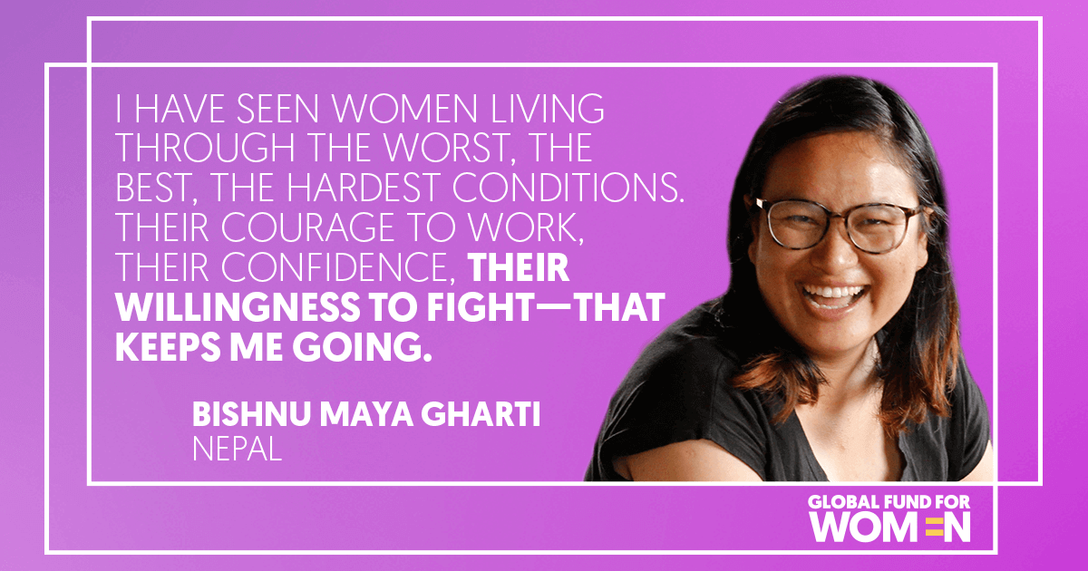 I have seen women living through the worst, the best, the hardest conditions. Their courage to work, their confidence, their willingness to fight—that keeps me going.