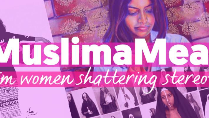 Muslima Means: Muslim Women Shattering Stereotypes