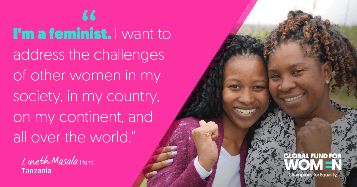 """I'm a feminist. I want to address the challenges of other women in my society, in my country, on my continent, and all over the world."" –Lineth Masala (right), Mschiana Initiative, Tanzania"