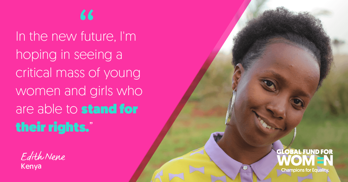 """""""In the new future, I'm hoping in seeing a critical mass of young women and girls who are able to stand for their rights."""" –Edith Nene (Left), Resource Center for Women and Girls, Kenya"""