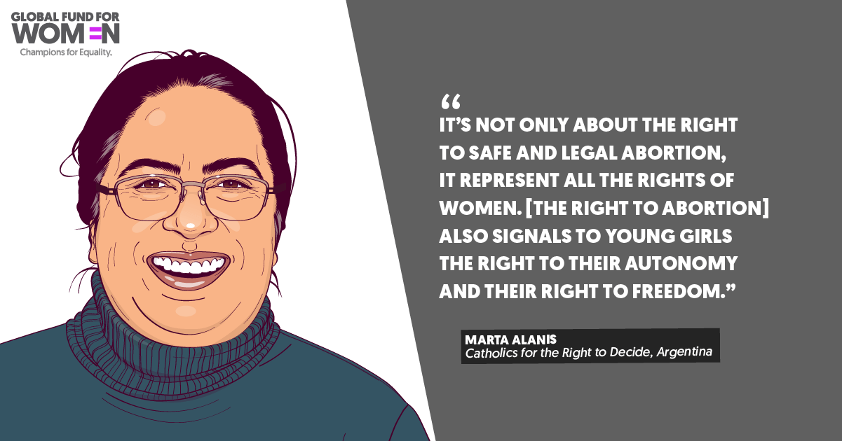 """""""It's not only about the right to safe and legal abortion, it represent all the rights of women. [The right to abortion] also signals to young girls the right to their autonomy and their right to freedom."""" –Marta Alanis, Catholics for the Right to Decide, Argentina"""