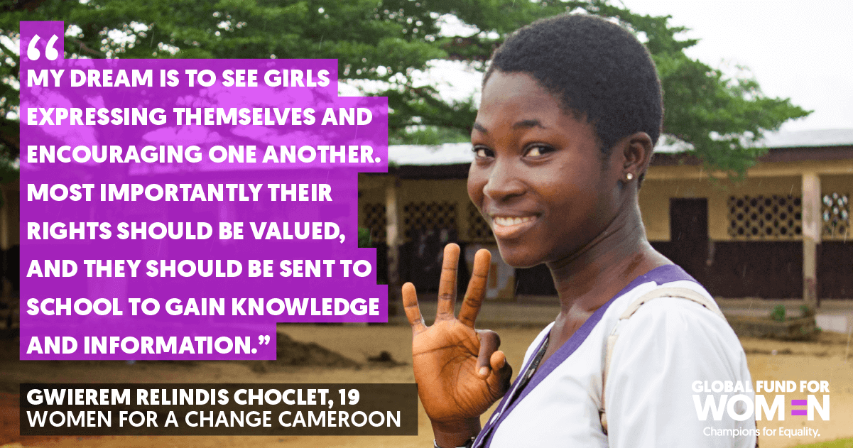 """""""My dream is to see girls expressing themselves and encouraging one another. Most importantly their rights should be valued, and they should be sent to school to gain knowledge and information."""" Gwierem Relindis Choclet, Age 19, Women for a Change, Cameroon"""